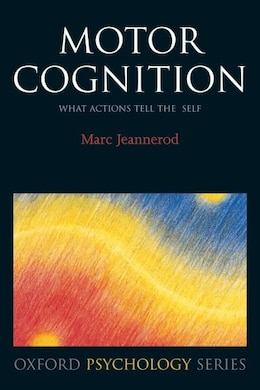 Book Motor Cognition: What actions tell the self by Marc Jeannerod