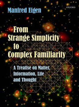 Book From Strange Simplicity to Complex Familiarity: A Treatise on Matter, Information, Life and Thought by Manfred Eigen