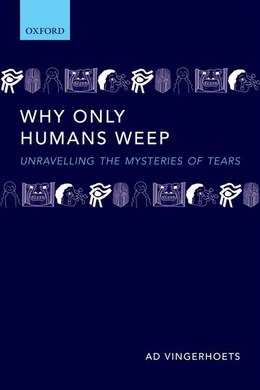 Book Why only humans weep: Unravelling the mysteries of tears by Ad Vingerhoets