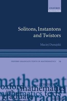 Book Solitons, Instantons, and Twistors by Maciej Dunajski