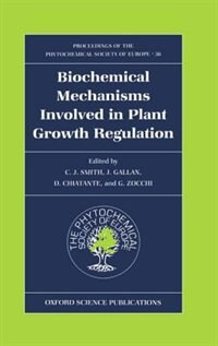 Book Biochemical Mechanisms Involved in Plant Growth Regulation by C. J. Smith