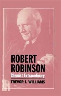 Book Robert Robinson: Chemist Extraordinary by Trevor I. Williams
