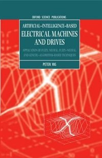 Artificial-Intelligence-based Electrical Machines and Drives: Application of Fuzzy, Neural, Fuzzy…