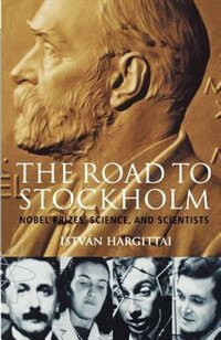 Book The Road to Stockholm: Nobel Prizes, Science, and Scientists by Istvan Hargittai