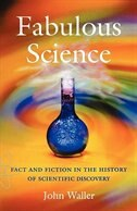 Book Fabulous Science: Fact and Fiction in the History of Scientific Discovery by John Waller