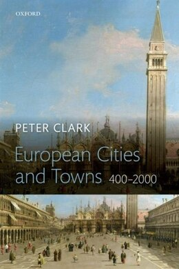 Book European Cities and Towns: 400-2000 by Peter Clark
