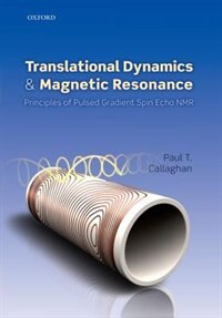 Book Translational Dynamics and Magnetic Resonance: Principles of Pulsed Gradient Spin Echo NMR by Paul T. Callaghan