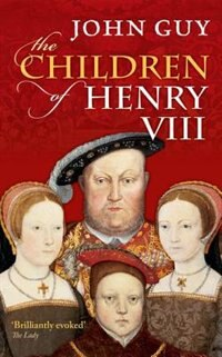 Book The Children of Henry VIII by John Guy