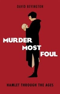 Book Murder Most Foul: Hamlet Through the Ages by David Bevington