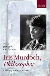Book Iris Murdoch, Philosopher by Justin Broackes