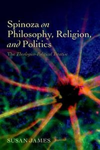Book Spinoza on Philosophy, Religion, and Politics: The Theologico-Political Treatise by Susan James