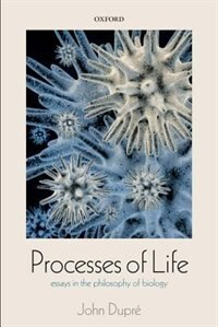 Book Processes of Life: Essays in the Philosophy of Biology by John Dupre