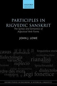 Book Participles in Rigvedic Sanskrit: The Syntax and Semantics of Adjectival Verb Forms by John J. Lowe