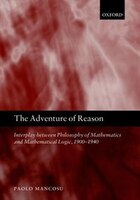 The Adventure of Reason: Interplay Between Philosophy of Mathematics and Mathematical Logic, 1900…
