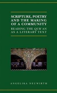 Book Scripture, Poetry, and the Making of a Community: Reading the Quran as a Literary Text by Angelika Neuwirth