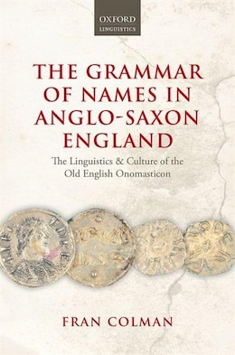 Book The Grammar of Names in Anglo-Saxon England: The Linguistics and Culture of the Old English… by Fran Colman