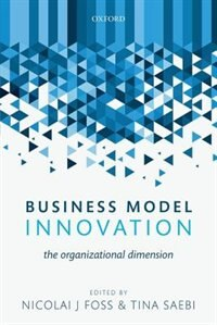 Book Business Model Innovation: The Organizational Dimension by Nicolai J Foss
