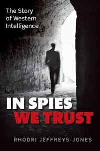 Book In Spies We Trust: The Story of Western Intelligence by Rhodri Jeffreys-jones