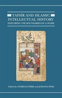 Book Tafsir and Islamic Intellectual History: Exploring the Boundaries of a Genre by Andreas Gorke