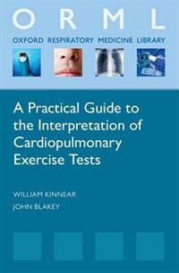 Book A Practical Guide to the Interpretation of Cardio-Pulmonary Exercise Tests by William Kinnear