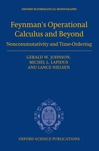 Book Feynmans Operational Calculus and Beyond: Noncommutativity and Time-Ordering by Gerald W. Johnson