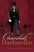 Churchill and the Dardanelles: Myth, Memory, and Reputation