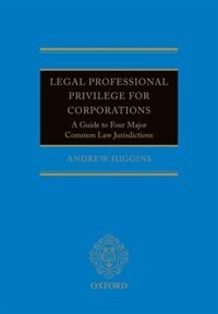 Book Legal Professional Privilege for Corporations: A Guide to Four Major Common Law Jurisdictions by Andrew Higgins
