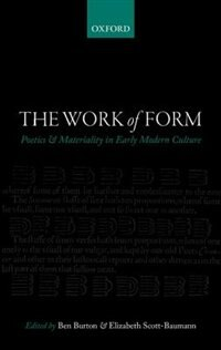 Book The Work of Form: Poetics and Materaility in Early Modern Culture by Elizabeth Scott-Baumann