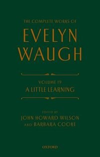 Book The Complete Works of Evelyn Waugh: A Little Learning: Volume 19 by Evelyn Waugh