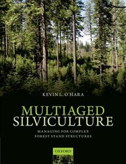 Book Multiaged Silviculture: Managing for Complex Forest Stand Structures by Kevin OHara