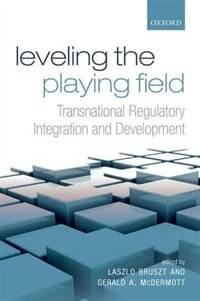 Book Leveling the Playing Field: Transnational Regulatory Integration and Development by Laszlo Bruszt