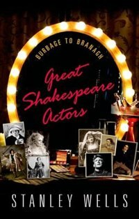 Book Great Shakespeare Actors: Burbage to Branagh by Stanley Wells