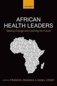 Book African Health Leaders: Making Change and Claiming the Future by Francis Omaswa