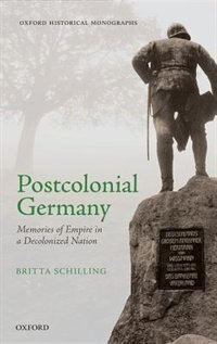 Book Postcolonial Germany: Memories of Empire in a Decolonized Nation by Britta Schilling