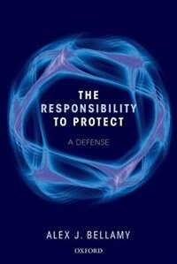 Book Responsibility to Protect: A Defence by Alex J. Bellamy
