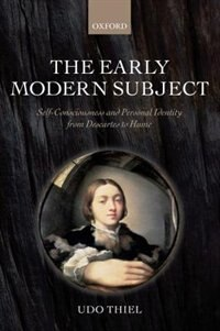 Book The Early Modern Subject: Self-Consciousness and Personal Identity from Descartes to Hume by Udo Thiel