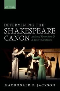 Book Determining the Shakespeare Canon: Arden of Faversham and A Lovers Complaint by MacDonald P. Jackson