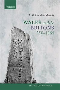 Book Wales and the Britons, 350-1064 by T. M. Charles-Edwards