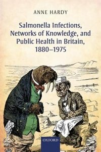 Book Salmonella Infections, Networks of Knowledge, and Public Health in Britain, 1880-1975 by Anne Hardy