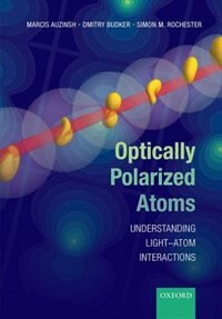 Book Optically Polarized Atoms: Understanding light-atom interactions by Marcis Auzinsh