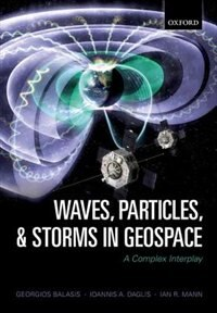 Book Waves, Particles, and Storms in Geospace: A Complex Interplay by Georgios Balasis