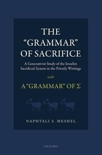 Book The Grammar of Sacrifice: A Generativist Study of the Israelite Sacrificial System in the Priestly… by Naphtali S. Meshel