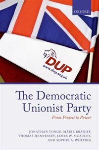 Book The Democratic Unionist Party: From Protest to Power by Jonathan Tonge