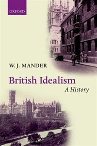 Book British Idealism: A History by W. J. Mander