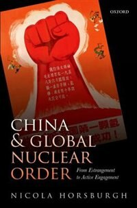 Book China and Global Nuclear Order: From Estrangement to Active Engagement by Nicola Horsburgh