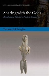 Book Sharing with the Gods: Aparchai and Dekatai in Ancient Greece by Theodora Suk Fong Jim