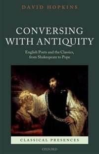 Book Conversing with Antiquity: English Poets and the Classics, from Shakespeare to Pope by David Hopkins