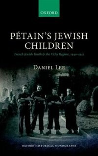 Book Petains Jewish Children: French Jewish Youth and the Vichy Regime, 1940-1942 by Daniel Lee