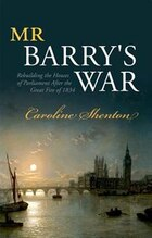 Mr Barrys War: Rebuilding the Houses of Parliament after the Great Fire of 1834