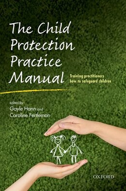 Book The Child Protection Practice Manual: Training practitioners how to safeguard children by Gayle Hann